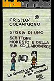 """STORIA DI UNO SCRITTORE MODESTO E DELLA SUA COLLABORATRICE (Collana """"GLI ACERBI"""" di Cristian Colantuono)"""