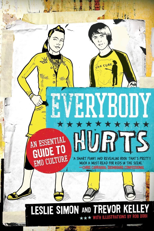 Everybody Hurts: An Essential Guide to Emo Culture: Kelley, Trevor, Simon,  Leslie: Amazon.com: Books