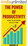 The Power Of Productivity: How To Do More In Less Time (English Edition)