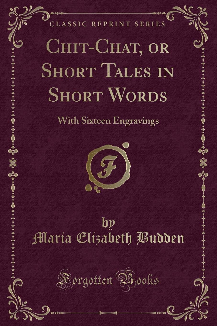 Chit,Chat, or Short Tales in Short Words With Sixteen