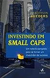 Investindo em Small Caps. Um Roteiro Completo Para Se Tornar Um Investidor de Sucesso