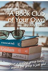 A Book Club of Your Own: Start a reading group today, even if the group is just you! Kindle Edition