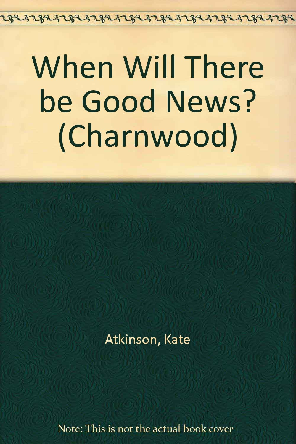 When will there be good news charnwood kate atkinson 9781847827227 amazon com books