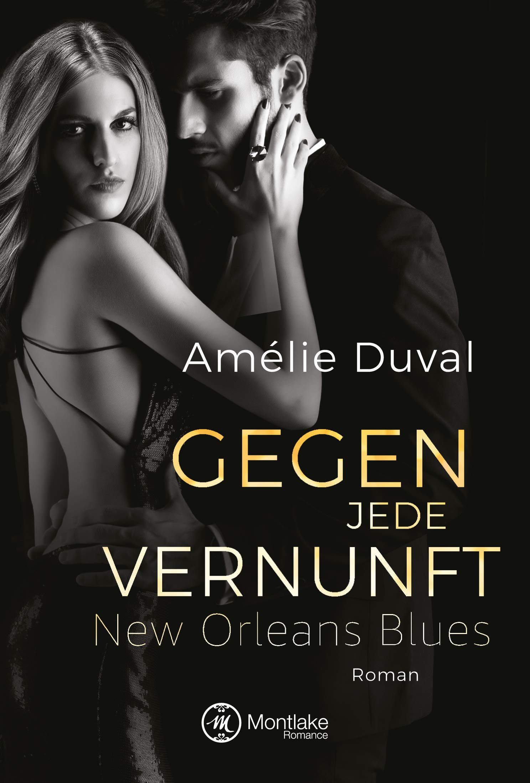 Gegen jede Vernunft (New Orleans Blues, Band 1) Taschenbuch – 20. November 2018 Amélie Duval Montlake Romance 2919804510 FICTION / Romance / Suspense