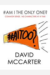 #Am I the Only One? - Common Sense, 140 Characters At a Time Kindle Edition