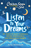Chicken Soup for the Soul: Listen to Your Dreams: 101 Tales of Inner Guidance, Divine Intervention and Miraculous…