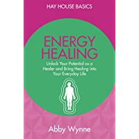Energy Healing: Unlock Your Potential as a Healer and BringHealing intoYour Everyday Life