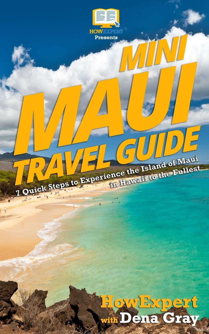 Mini Maui Travel Guide 7 Quick Steps To Experience The Island Of Maui In Hawaii To The Fullest Howexpert Press Gray Dena 9781546794394 Amazon Com Books