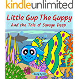 Little Gup The Guppy And the Tale of Savage Deep: A fable children story with sea life - Read to preschool kids and for early chapter book readers ages 6-8