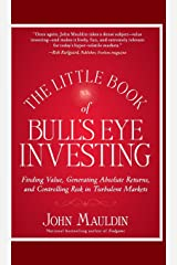 The Little Book of Bull's Eye Investing: Finding Value, Generating Absolute Returns, and Controlling Risk in Turbulent Markets Hardcover