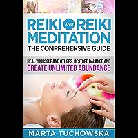 REIKI: Reiki and Reiki Meditation-The Comprehensive Guide: Heal Yourself and Others, Restore Balance and Create Unlimited Abundance! (Spiritual Wellness, Spirituality Book 2)