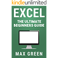 Excel: The Ultimate Beginners Guide (Excel, Microsoft, Microsoft Excel, Windows 10, Microsoft Office, Bill Gates)