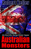 True Crime: Australian Monsters: 24 Horrific Australian Serial Killers (English Edition)