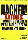 Hacker! Linux. Tecniche e segreti per la sicurezza in ambiente linux