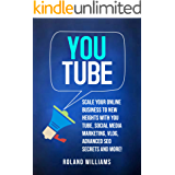 You Tube: Scale Your Online Business to New Heights with You Tube, Social Media Marketing, Vlog, Advanced SEO Secrets and More! (English Edition)