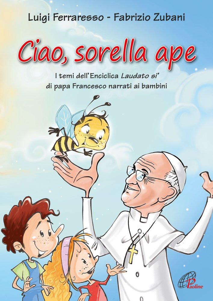 Ciao Sorella Ape I Temi Dell Enciclica Laudato Sì Di Papa