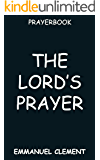 the lords Prayer:The Best Ways To Utilize The Lords Prayer,Prayer of the lord,Guild on How to Pray.