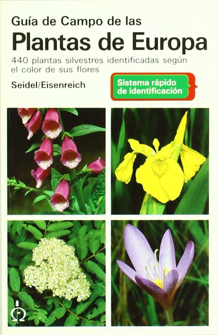 GUIA DE CAMPO DE LAS PLANTAS DE EUROPA GUIAS DEL NATURALISTA-PLANTAS CON FLORES: Amazon.es: SEIDEL, D. Y EISENREICH, W.: Libros