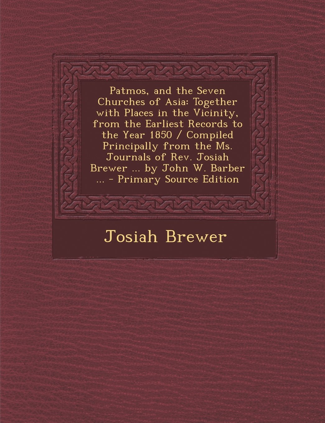 Patmos, and the Seven Churches of Asia: Together with Places in the Vicinity, from the Earliest Records to the Year 1850 / Compiled Principally from T pdf