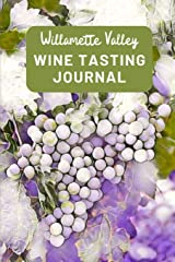 Willamette Valley Wine Tasting Journal: A Guided Log Book With Prompted Template Pages to Write iI All Your Wine Tasting Experiences Paperback