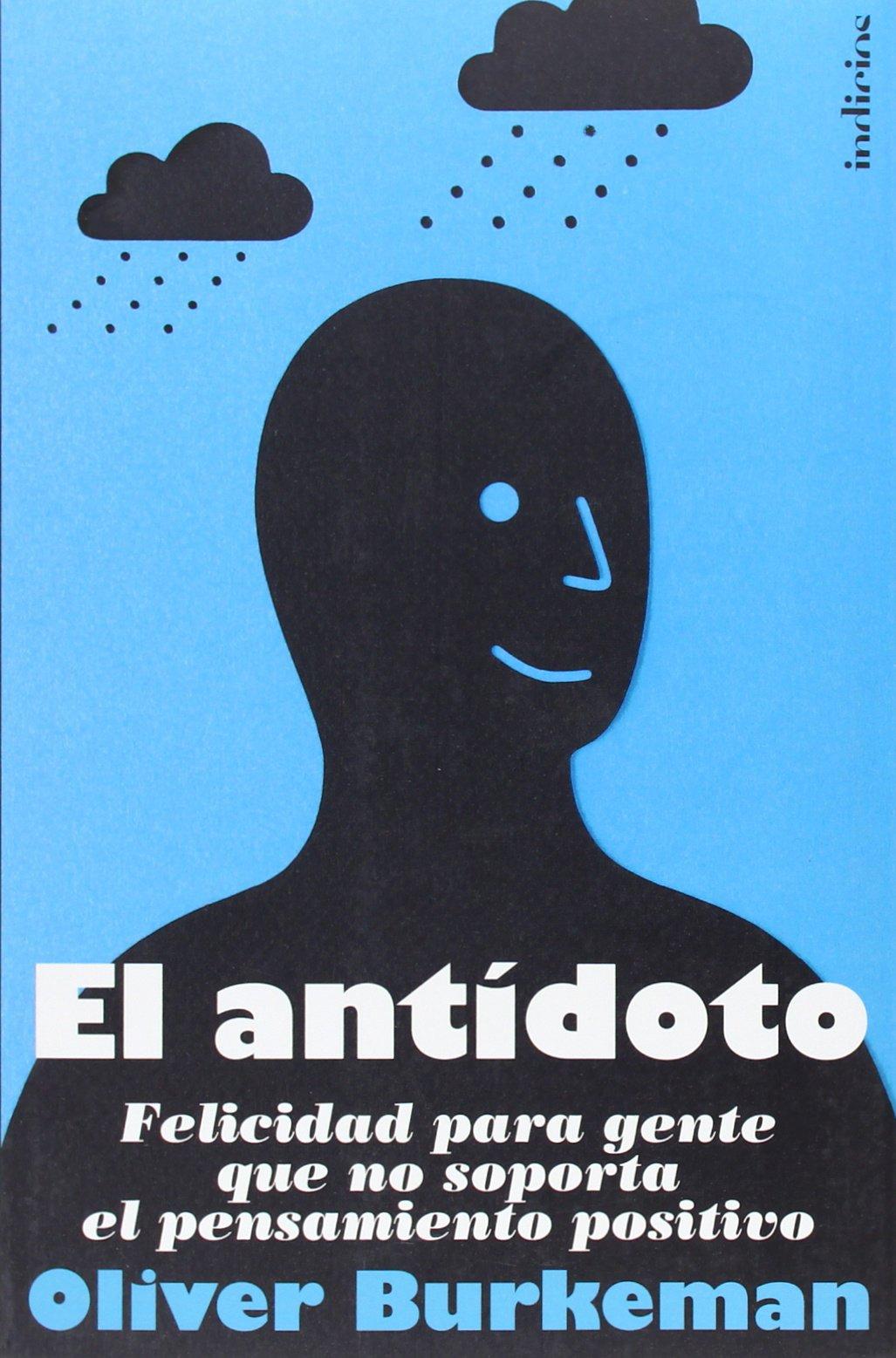 El antídoto: Felicidad para gente que no soporta el pensamiento positivo  Indicios no ficción: Amazon.es: Oliver Burkeman, Martín Rodríguez-Courel  Ginzo: ...