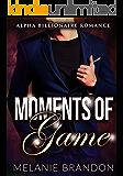 Billionaire Romance: Moments Of Game: An Alpha Billionaire Romance (The Moments Series Book 4)