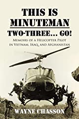This is Minuteman: Two-Three... Go!: Memoirs of a Helicopter Pilot in Vietnam, Iraq, and Afghanistan Kindle Edition