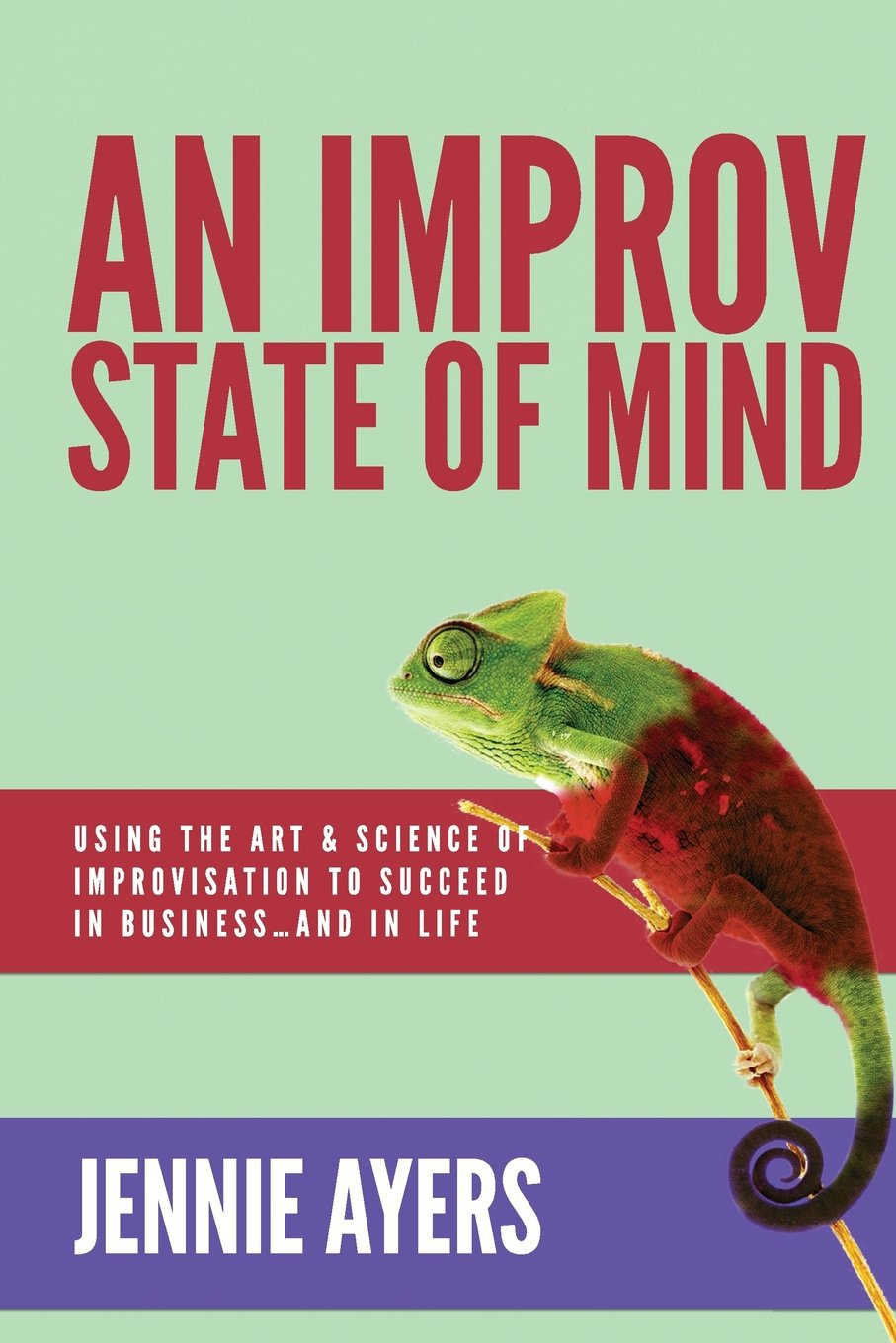 Read Online An Improv State of Mind: Using the Art and Science of Improvisation to Succeed at Work...and at Life PDF