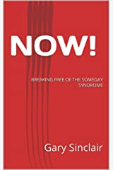 NOW!: BREAKING FREE OF THE SOMEDAY SYNDROME Kindle Edition