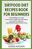 Sirtfood Diet Recipes Book for Beginners: A detailed Beginners guide to Know how to Trigger your skinny genes into…