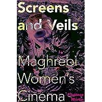 Screens and Veils: Maghrebi Women's Cinema (New Directions