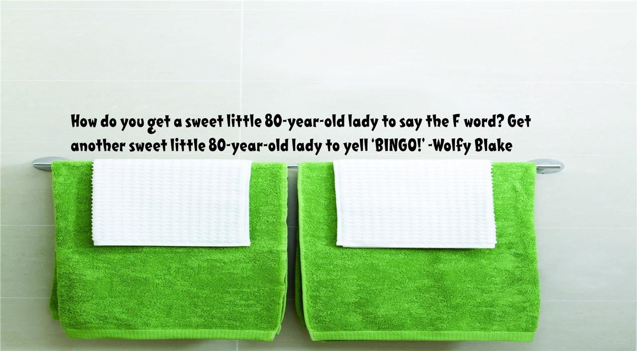 How do you get a sweet little 80-year-old lady to say the F word? Get another sweet little 80-year-old lady to yell 'BINGO!' -Wolfy Blake Funny Humorous Inspirational Life Joke Quote Picture Art Home Decor Living Room Bedroom Vinyl Wall Decal Wording