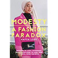 Modesty: A Fashion Paradox: Uncovering The Causes, Controversies And Key Players Behind The Global Trend To Conceal…