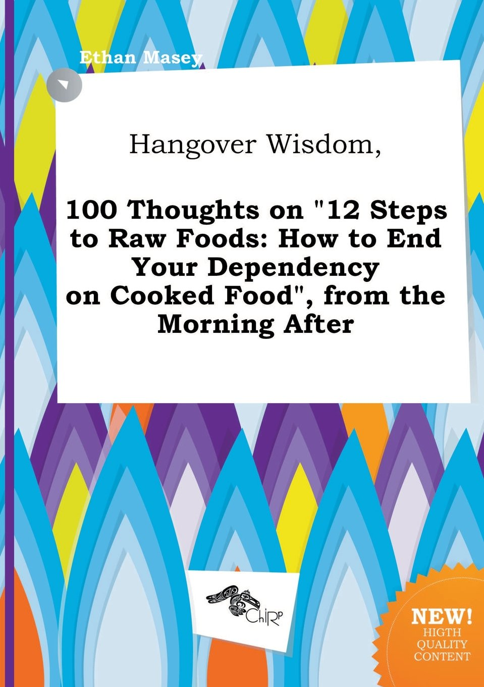 Hangover Wisdom, 100 Thoughts on 12 Steps to Raw Foods: How to End Your  Dependency on Cooked Food, from the Morning After: Ethan Masey:  9785458831437: ...