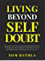 Living Beyond Self Doubt: Reprogram Your Insecure Mindset, Reduce Stress and Anxiety, Boost Your Confidence, Take Massive Action despite Being Scared & Reclaim Your Dream Life (English Edition)