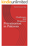 Privatisation in Pakistan: Challenges and Response