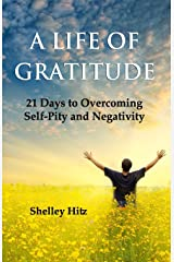 A Life of Gratitude: 21 Days to Overcoming  Self-Pity and Negativity Paperback