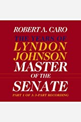 Master of the Senate: The Years of Lyndon Johnson, Volume III (Part 1 of a 3-Part Recording) Audible Audiobook