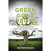 Green Gone Wrong: Dispatches from the Front Lines of Eco-Capitalism (English Edition)
