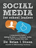 Social Media for School Leaders: A Comprehensive Guide to Getting the Most Out of Facebook, Twitter,and Other Essential…
