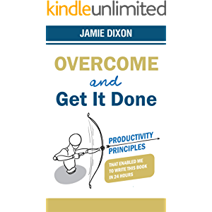 Overcome And Get It Done: Productivity Principles That Enabled Me To Write This Book In 24 Hours