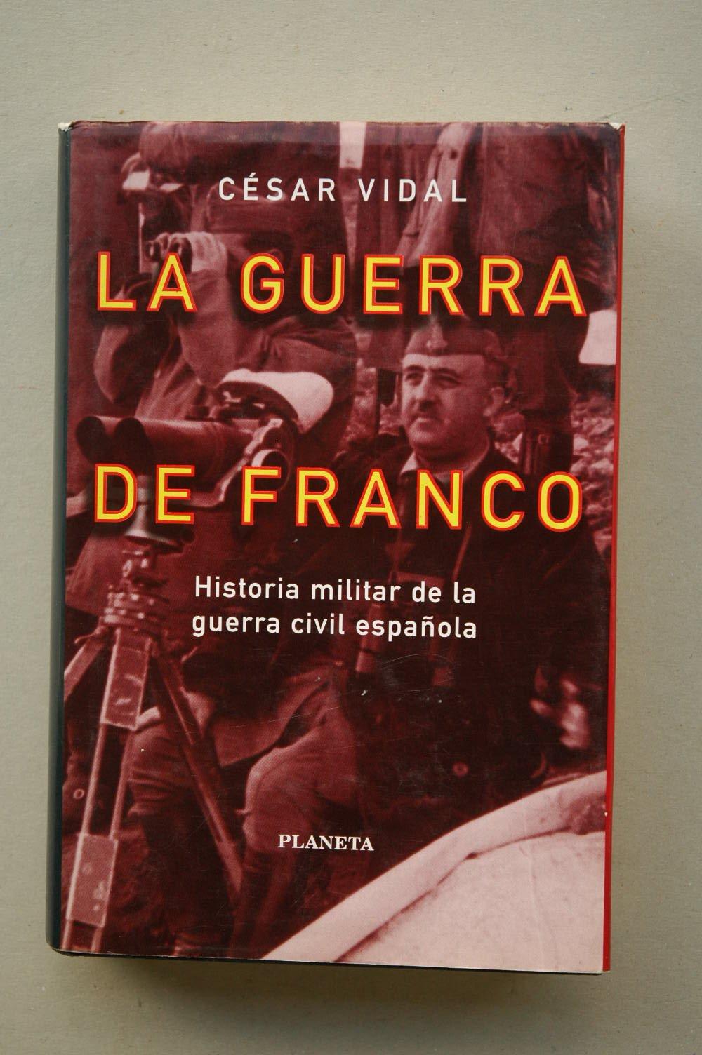 La guerra de Franco : historia militar de la Guerra Civil Española / César Vidal: Amazon.es: Vidal, César: Libros