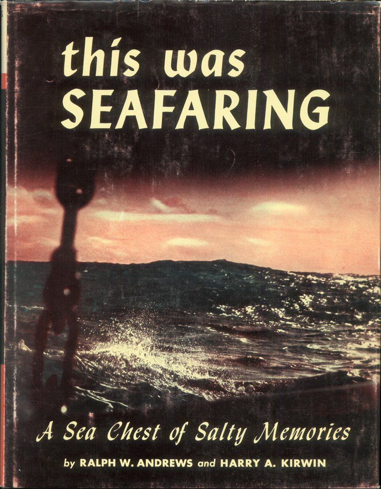 This Was Seafaring, Ralph W. Andrews