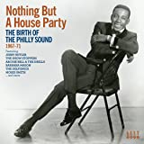 Nothing But A House Party: The Birth Of The Philly Sound 1967-71