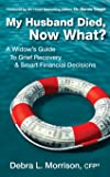 My Husband Died, Now What?: A Widow's Guide to Grief Recovery & Smart Financial Decisions