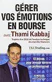 Gérer vos émotions en bourse avec Thami Kabbaj: 13 leçons pour investir comme un professionnel.