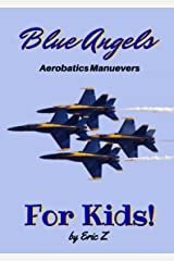 The Blue Angels Aerobatics Maneuvers for Kids!: Quick Reference Guide (The Kidsbooks Leadership for Kids Navy Aviator Series Book 1) Kindle Edition