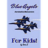 The Blue Angels Aerobatics Maneuvers for Kids!: Quick Reference Guide (The Kidsbooks Leadership for Kids Navy Aviator Series