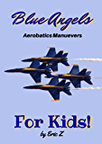 The Blue Angels Aerobatics Maneuvers for Kids!: Quick Reference Guide (The Kidsbooks Leadership for Kids Navy Aviator Series Book 1)