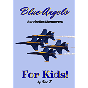 The Blue Angels Aerobatics Maneuvers for Kids!: Quick Reference Guide (The Kidsbooks Leadership for Kids Navy Aviator…